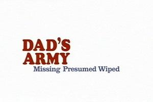 Dad's Army - Missing Presumed Wiped